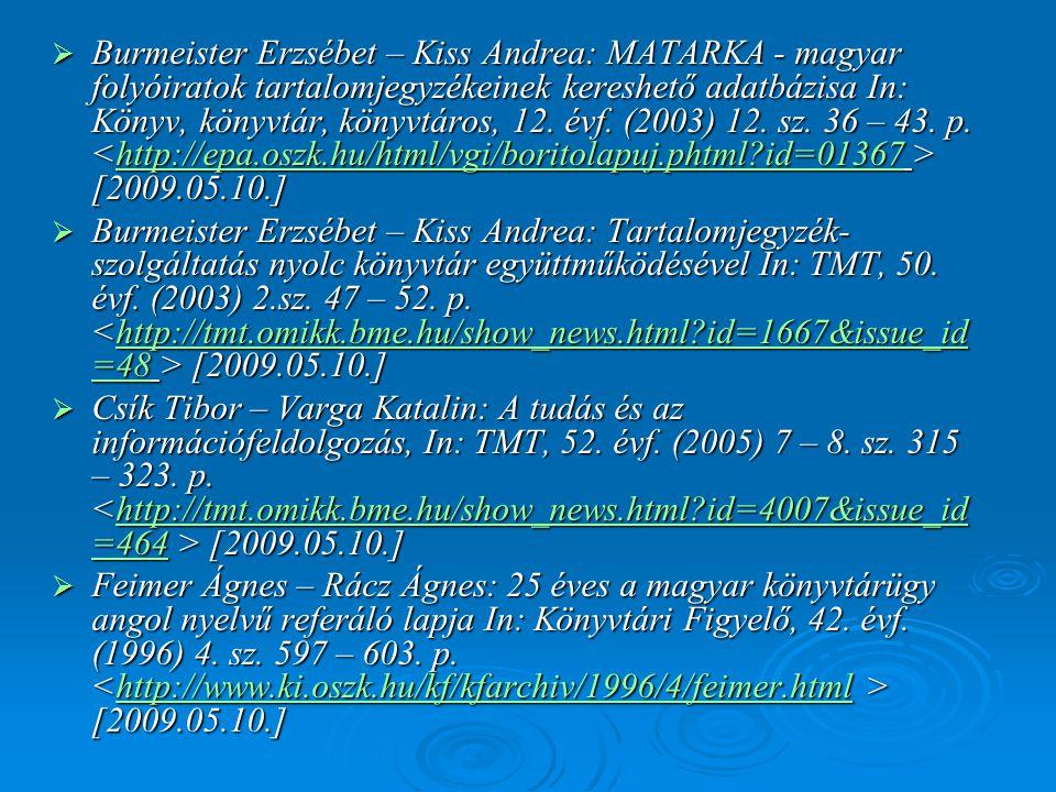 Burmeister Erzsébet – Kiss Andrea: MATARKA - magyar folyóiratok tartalomjegyzékeinek kereshető adatbázisa In: Könyv, könyvtár, könyvtáros, 12. évf. (2003) 12. sz. 36 – 43. p. <http://epa.oszk.hu/html/vgi/boritolapuj.phtml id=01367 > [2009.05.10.]